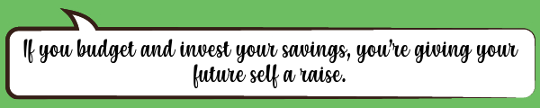 Speech Bubble: If you budget and invest your savings, you're giving your future self a raise.