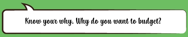 Speech Bubble: Know your why. Why do you want to budget?