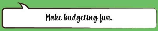 Speech Bubble: Make budgeting fun.