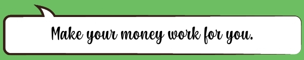 Speech Bubble: Make your money work for you.