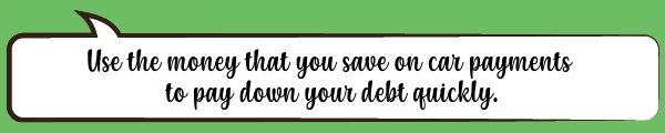 Speech Bubble: Use the money that you save on car payments to pay down your debt quickly.
